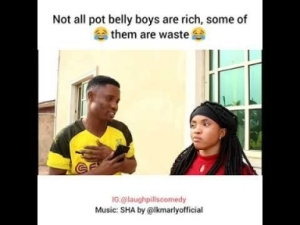 Video (skit): Laughpills Comedy – Not All Pot Belly Guys Are Rich, Girls be Wise.